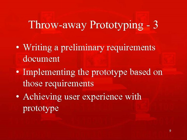 Throw-away Prototyping - 3 • Writing a preliminary requirements document • Implementing the prototype