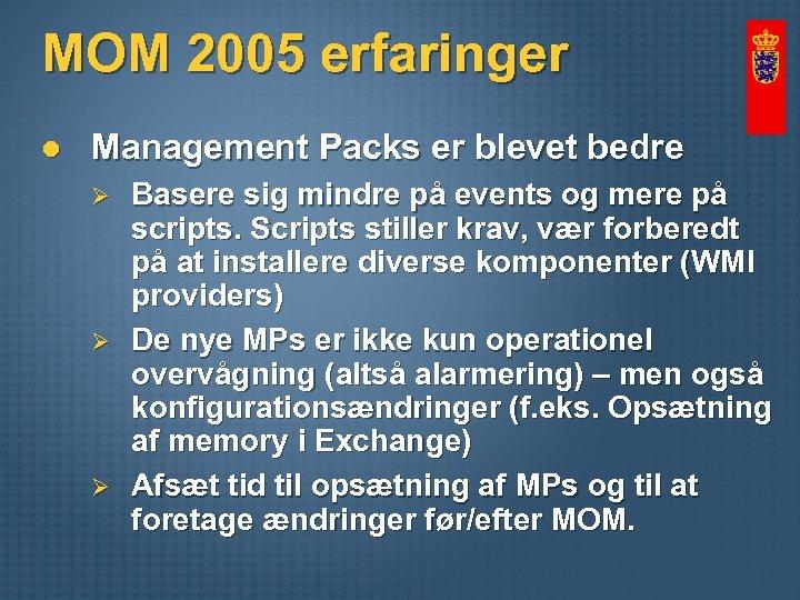 MOM 2005 erfaringer l Management Packs er blevet bedre Ø Ø Ø Basere sig
