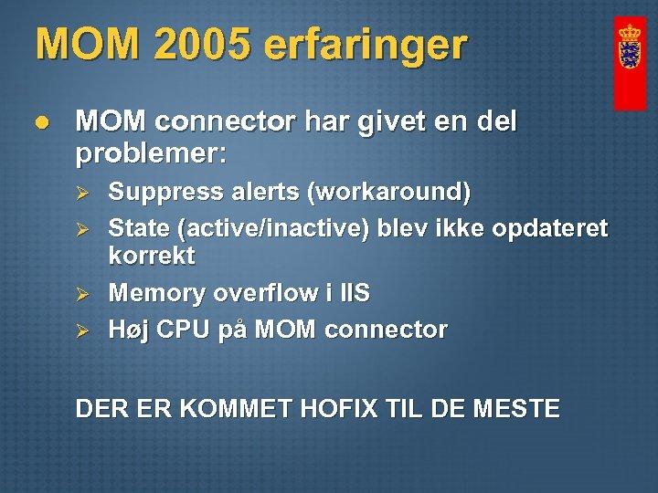 MOM 2005 erfaringer l MOM connector har givet en del problemer: Ø Ø Suppress