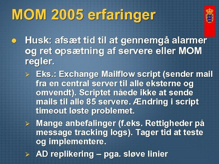 MOM 2005 erfaringer l Husk: afsæt tid til at gennemgå alarmer og ret opsætning