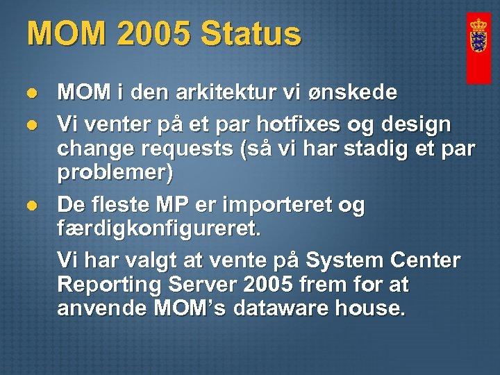 MOM 2005 Status l l l MOM i den arkitektur vi ønskede Vi venter
