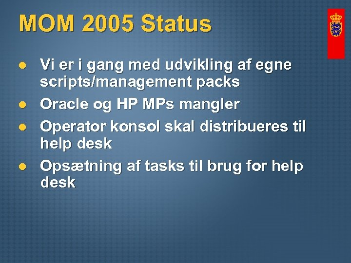 MOM 2005 Status l l Vi er i gang med udvikling af egne scripts/management