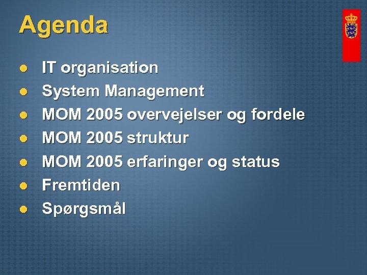 Agenda l l l l IT organisation System Management MOM 2005 overvejelser og fordele
