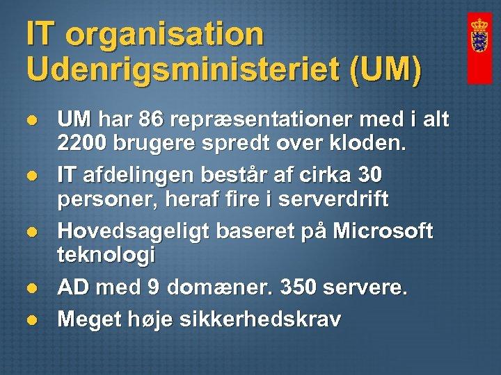 IT organisation Udenrigsministeriet (UM) l l l UM har 86 repræsentationer med i alt