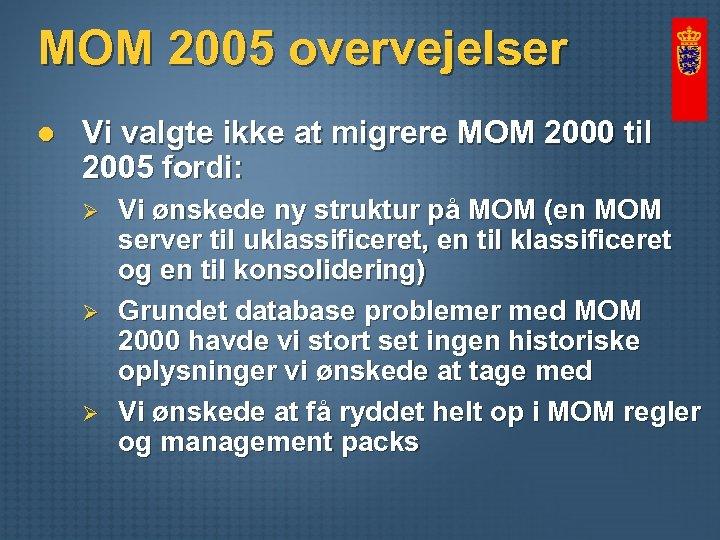 MOM 2005 overvejelser l Vi valgte ikke at migrere MOM 2000 til 2005 fordi:
