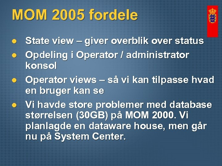 MOM 2005 fordele l l State view – giver overblik over status Opdeling i