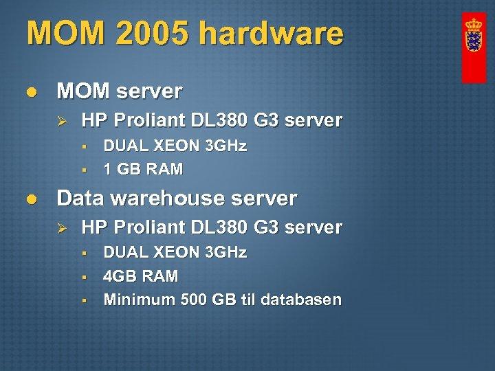 MOM 2005 hardware l MOM server Ø HP Proliant DL 380 G 3 server