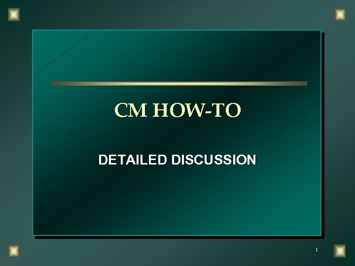 CM HOW-TO DETAILED DISCUSSION 1
