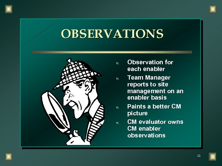 OBSERVATIONS n n Observation for each enabler Team Manager reports to site management on