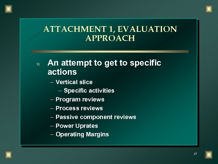 ATTACHMENT 1, EVALUATION APPROACH n An attempt to get to specific actions – Vertical