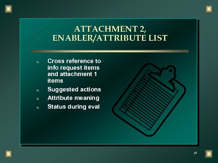 ATTACHMENT 2, ENABLER/ATTRIBUTE LIST n n Cross reference to info request items and attachment