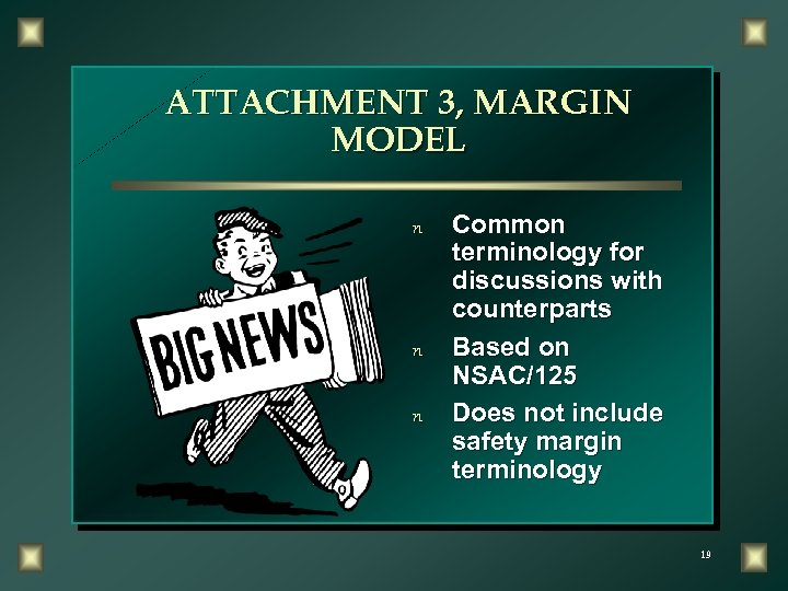 ATTACHMENT 3, MARGIN MODEL n n n Common terminology for discussions with counterparts Based