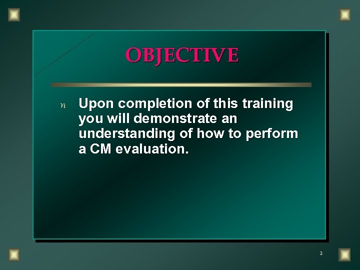 OBJECTIVE n Upon completion of this training you will demonstrate an understanding of how