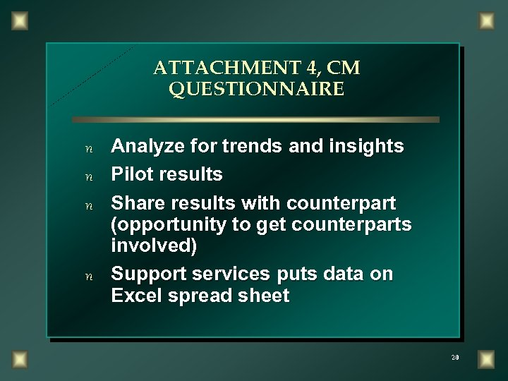 ATTACHMENT 4, CM QUESTIONNAIRE n Analyze for trends and insights n Pilot results n