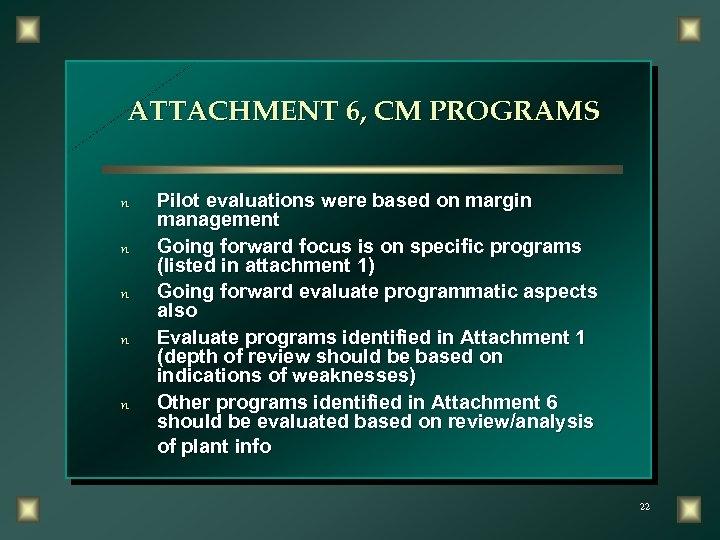 ATTACHMENT 6, CM PROGRAMS n n n Pilot evaluations were based on margin management