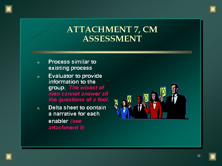 ATTACHMENT 7, CM ASSESSMENT n n n Process similar to existing process Evaluator to