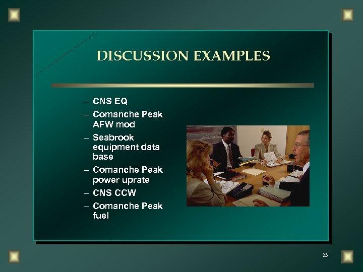 DISCUSSION EXAMPLES – CNS EQ – Comanche Peak AFW mod – Seabrook equipment data