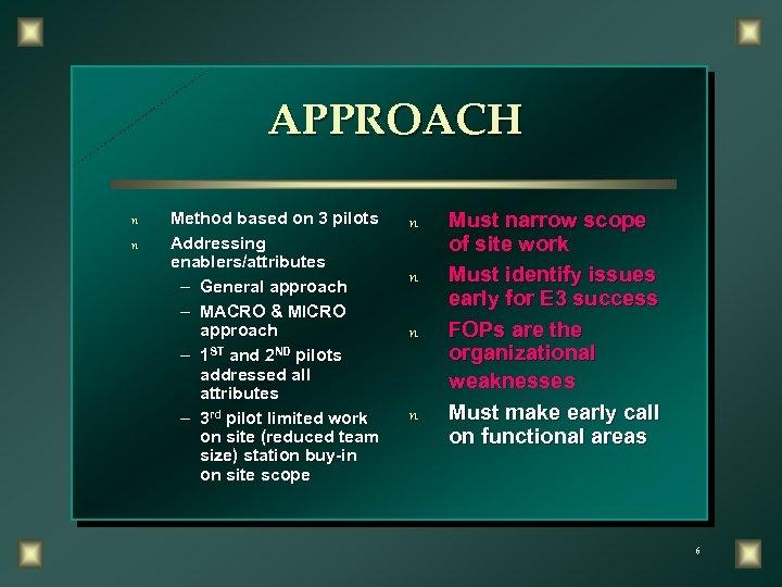 APPROACH n n Method based on 3 pilots Addressing enablers/attributes – General approach –
