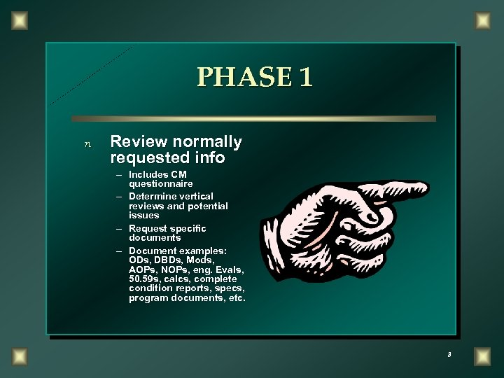 PHASE 1 n Review normally requested info – Includes CM questionnaire – Determine vertical