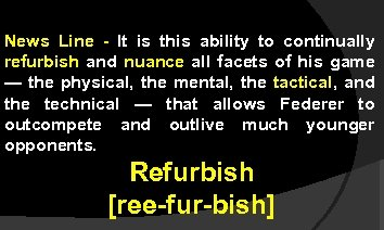 News Line - It is this ability to continually refurbish and nuance all facets