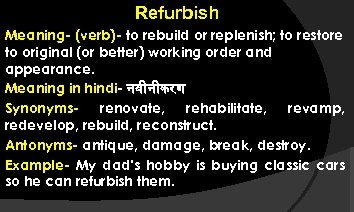 Refurbish Meaning- (verb)- to rebuild or replenish; to restore to original (or better) working
