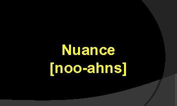 Nuance [noo-ahns]