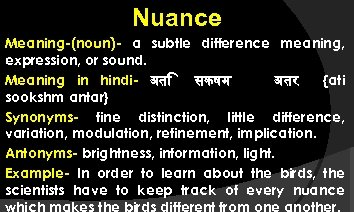 Nuance Meaning-(noun)- a subtle difference meaning, expression, or sound. Meaning in hindi- अत सकषम
