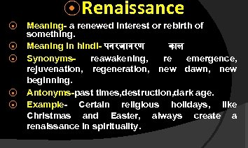 ⦿ Renaissance ⦿ ⦿ ⦿ Meaning- a renewed interest or rebirth of something. Meaning