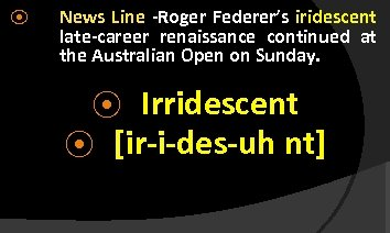 ⦿ News Line -Roger Federer's iridescent late-career renaissance continued at the Australian Open on
