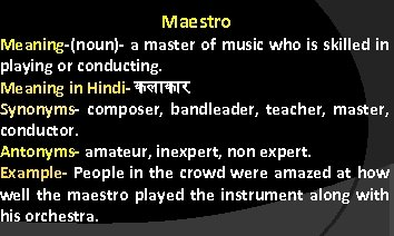 Maestro Meaning-(noun)- a master of music who is skilled in playing or conducting. Meaning