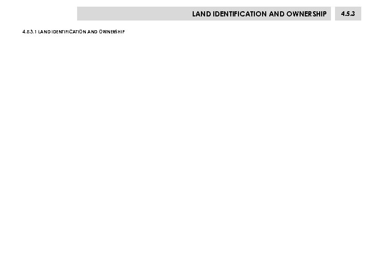 LAND IDENTIFICATION AND OWNERSHIP 4. 5. 3. 1 LAND IDENTIFICATION AND OWNERSHIP 4. 5.
