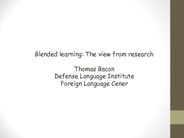 Blended learning: The view from research Thomas Bacon Defense Language Institute Foreign Language Cener