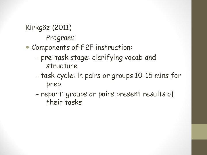Kirkgöz (2011) Program: Components of F 2 F instruction: - pre-task stage: clarifying vocab