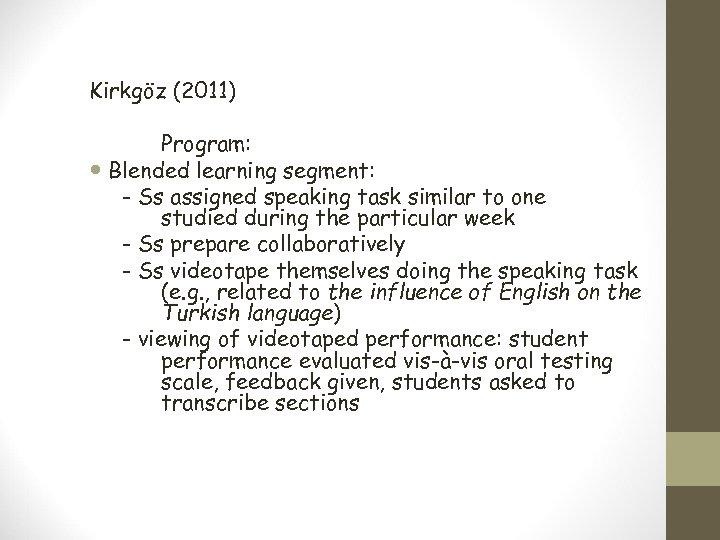 Kirkgöz (2011) Program: Blended learning segment: - Ss assigned speaking task similar to one