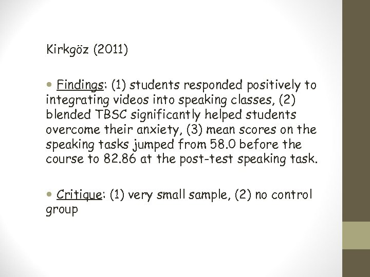 Kirkgöz (2011) Findings: (1) students responded positively to integrating videos into speaking classes, (2)