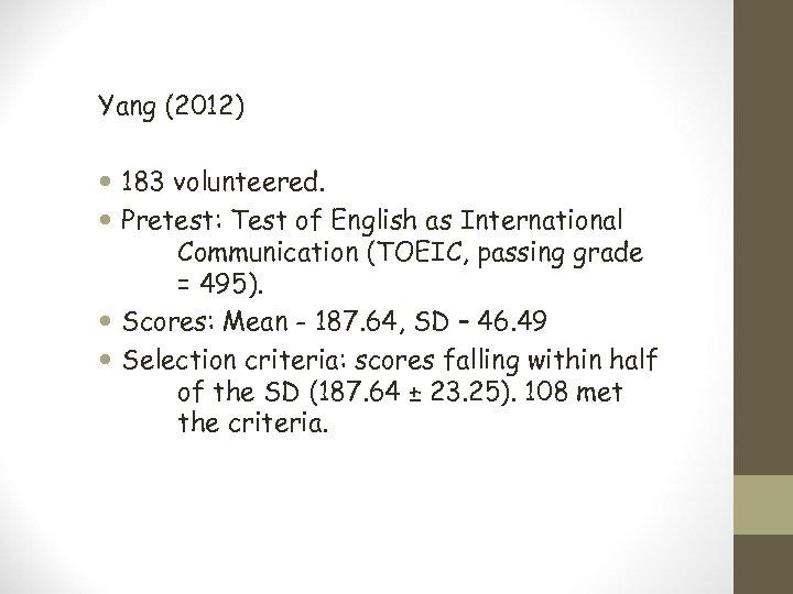 Yang (2012) 183 volunteered. Pretest: Test of English as International Communication (TOEIC, passing grade