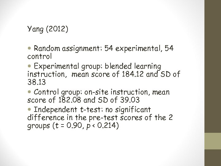 Yang (2012) Random assignment: 54 experimental, 54 control Experimental group: blended learning instruction, mean