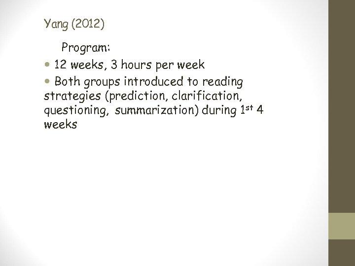 Yang (2012) Program: 12 weeks, 3 hours per week Both groups introduced to reading