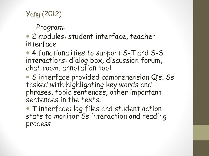 Yang (2012) Program: 2 modules: student interface, teacher interface 4 functionalities to support S-T