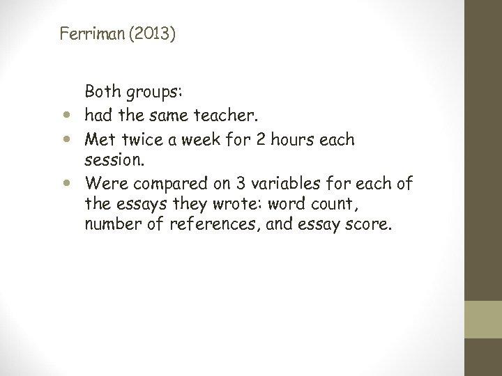 Ferriman (2013) Both groups: had the same teacher. Met twice a week for 2