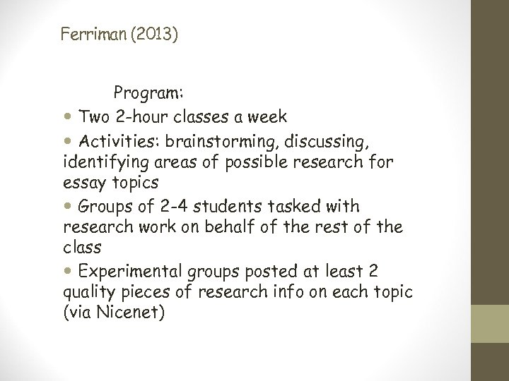 Ferriman (2013) Program: Two 2 -hour classes a week Activities: brainstorming, discussing, identifying areas