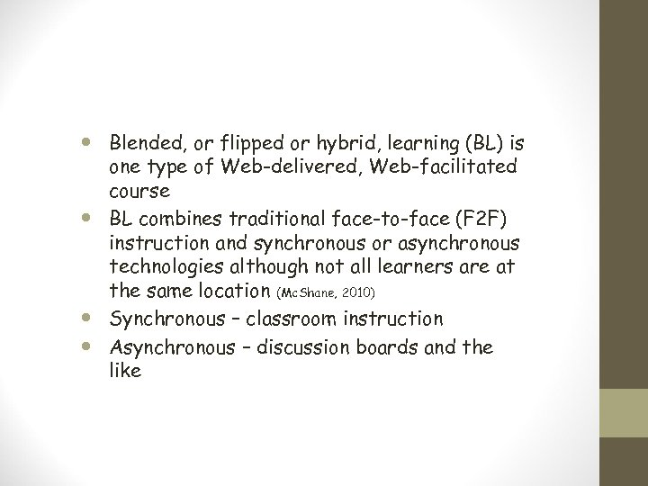 Blended, or flipped or hybrid, learning (BL) is one type of Web-delivered, Web-facilitated