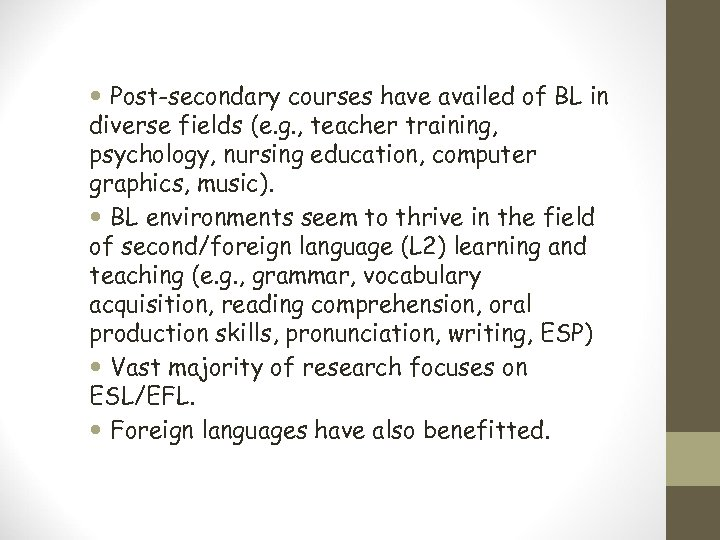 Post-secondary courses have availed of BL in diverse fields (e. g. , teacher