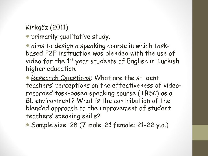 Kirkgöz (2011) primarily qualitative study. aims to design a speaking course in which taskbased
