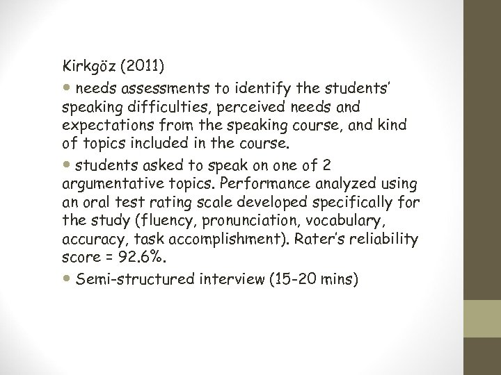 Kirkgöz (2011) needs assessments to identify the students' speaking difficulties, perceived needs and expectations