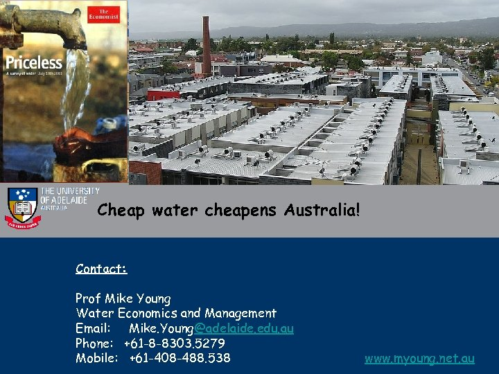 Cheap water cheapens Australia! Contact: Prof Mike Young Water Economics and Management Email: Mike.