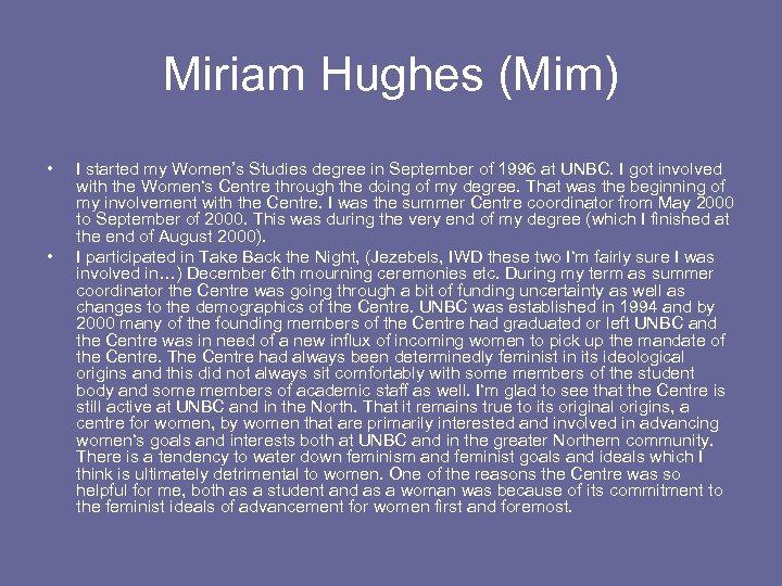 Miriam Hughes (Mim) • • I started my Women's Studies degree in September of