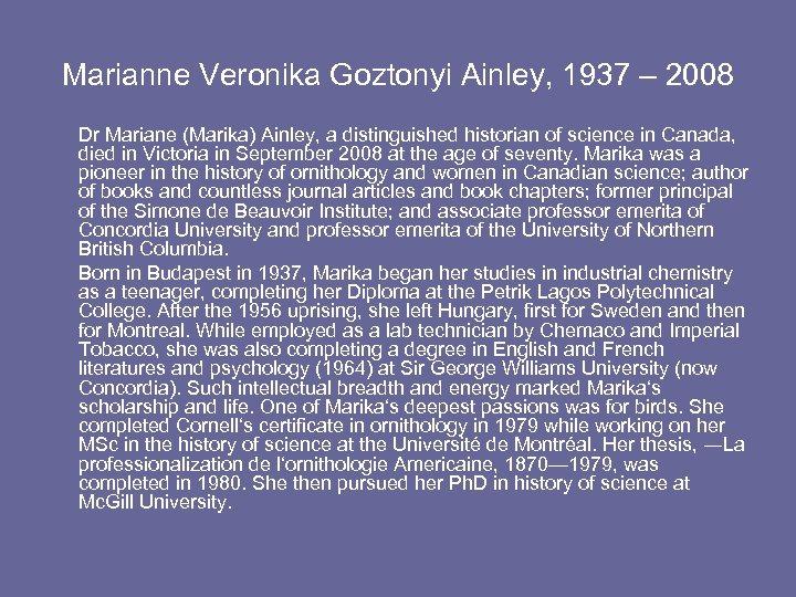 Marianne Veronika Goztonyi Ainley, 1937 – 2008 Dr Mariane (Marika) Ainley, a distinguished historian