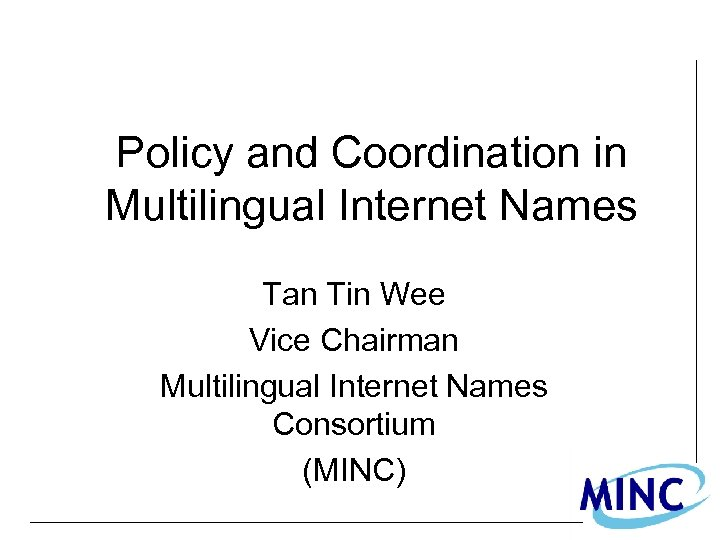Policy and Coordination in Multilingual Internet Names Tan Tin Wee Vice Chairman Multilingual Internet