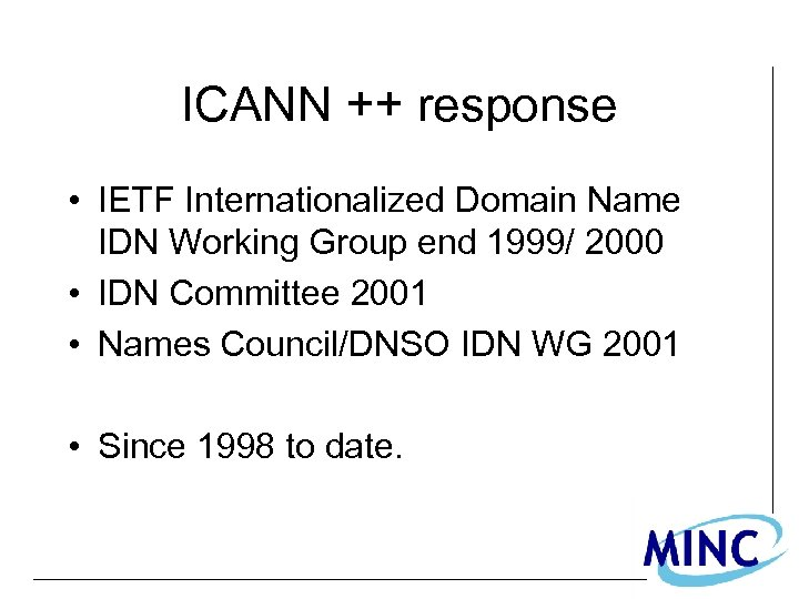 ICANN ++ response • IETF Internationalized Domain Name IDN Working Group end 1999/ 2000